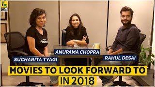 Movies To Look Forward To In 2018   Anupama Chopra, Sucharita Tyagi, Rahul Desai