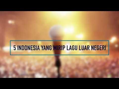 Lagu indonesia yang mirip lagu Luar negri - JIPLAK?? atau PLAGIAT??