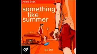 Something Like Summer by Jay Bell - Audiobook chapters 1-4