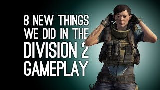 The Division 2: 8 Things We Did in The Division 2 Gameplay - GRASS PHYSICS! FOAM GUN!
