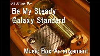 "Be My Steady/Galaxy Standard [Music Box] (Anime ""Prince of Stride: Alternative"" ED)"