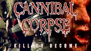 CANNIBAL CORPSE - Kill or Become