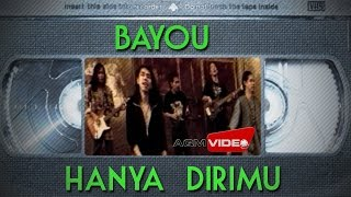 Bayou - Hanya Dirimu | Official Video