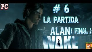 "ALAN WAKE // PC // CAPITULO FINAL "" LA PARTIDA """