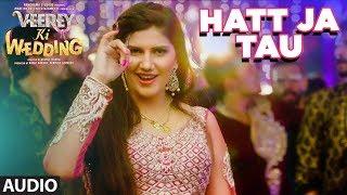 Hatt Ja Tau Full Audio Song   Veerey Ki Wedding   Sunidhi Chauhan   Sapna Chaudhary
