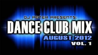 【Vol. 1】New Dance Club Mix August 2012 ★ Mix By Dj PeTeR