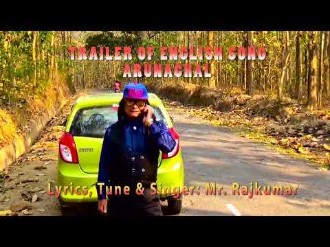Trailer of Arunachal [ english song] lyrics ,tune, singer Mr Rajkumar