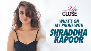 What's On My Phone With Shraddha Kapoor | Shraddha Kapoor Interview | Femina Up Close