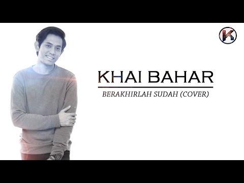 Khai Bahar- Berakhirlah sudah (cover)