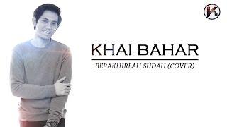 Download Lagu Khai Bahar- Berakhirlah sudah (cover) Gratis STAFABAND