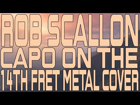 Rob Scallon - Capo On The 14th Fret Metal Gp6