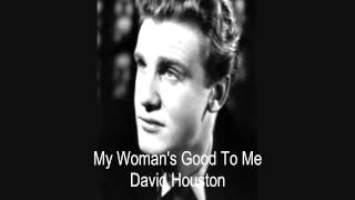 Watch David Houston My Womans Good To Me video