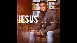 Jabari Johnson - Jesus (Radio Edit) (AUDIO ONLY)