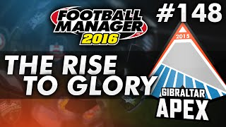 The Rise To Glory - Episode 148: A New Era of Gibraltarian Football | Football Manager 2016