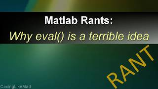 One  Matlab Command You Should Never Use - Why The Eval Command Is Awful [Matlab Rants]