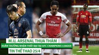 TIN THỂ THAO 25/4 | M.U, Arsenal thua thảm | Xuân trường nhận thất bại tại AFC Champions League