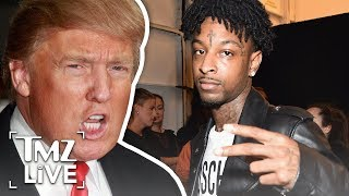 21 Savage May Be Deported Because Of President Trump Tmz Live