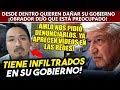 Obrador revela que hay infiltrados en su gobierno que quieren detener su buen avance
