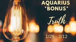 AQUARIUS *BONUS*: The Harsh Truth 1/29 - 2/12,  see desc. box please!