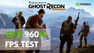 Ghost Recon Wildlands GTX 960M | FPS Test ve Ayarlar | - Scops Tv