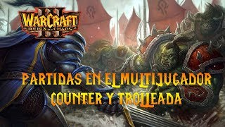 WARCRAFT 3: REIGN OF CHAOS - COUNTERS Y TROLLEADA - HU - Parche 1.31