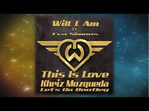 Will. I. Am Ft. Eva Simons - This Is Love (khriz Mozqueda Let's Go Bootleg) video