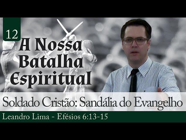 12. O Soldado Cristão: A Sandália do Evangelho - Leandro Lima