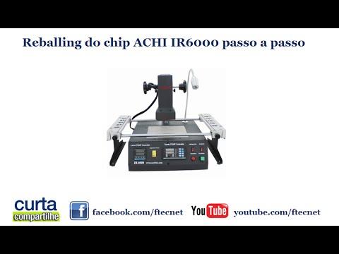 Reballing do chip - ACHI IR6000 - passo a passo