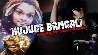 Hujuge Bangali(Shape of you PARODY)[[VIDEO BABA PRODUCTION]]
