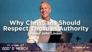 Why Christians Should Respect Those in Authority | In View of God's Mercy - #5 | Pastor John Lindell