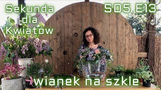 Sekunda dla Kwiatów - wianek na szkle S05 E13 (floristic diy: wreath arrangement with glass)