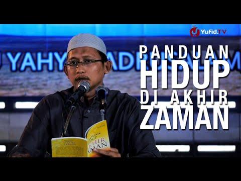 Kajian Islam: Panduan Hidup Di Akhir Zaman - Ustadz Badru Salam, Lc