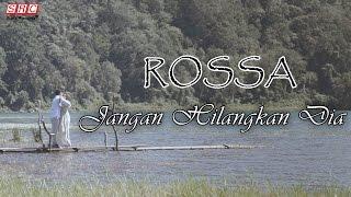 Download Lagu Rossa  - Jangan Hilangkan Dia (Official Video) Gratis STAFABAND