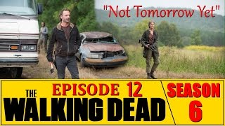 "The Walking Dead Season 6 Episode 12 Review ""Not Tomorrow Yet"" (Spoilers) Ep. 612"
