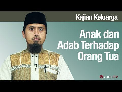Fiqih Pendidikan Anak: Anak dan Adab Terhadap Orang Tua - Ustadz Abdullah Zaen, MA