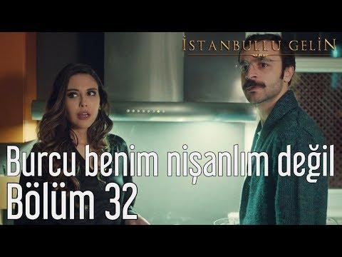 İstanbullu Gelin 32. Bölüm - Burcu Benim Nişanlım Değil