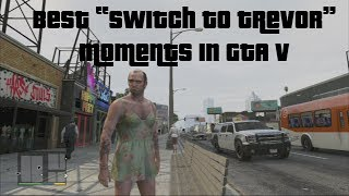 "Best GTA V ""Switch to Trevor"" Moments"