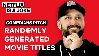 Comedians Pitch Randomly Generated Movie Titles | Netflix Is A Joke