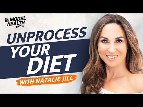Unprocess Your Diet And Get A Mindset Makeover - With Natalie Jill
