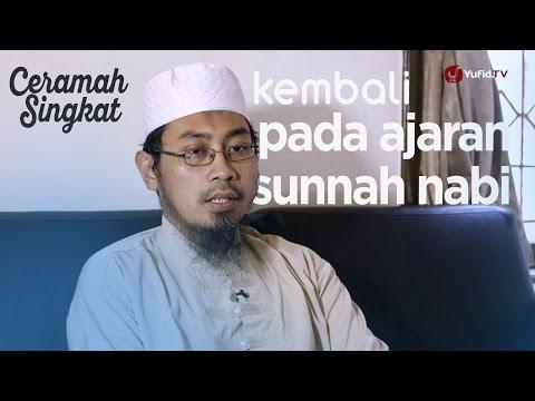 Ceramah Singkat : Kembali Kepada Sunnah Nabi - Ustadz Arif Fathul Ulum