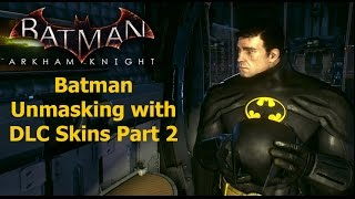 Batman Arkham Knight: Batman Unmasking with DLC Skins Part 2