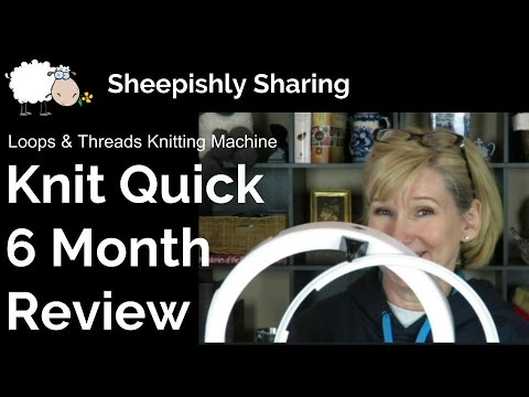 Knit Quick Knitting Machine Review (6 months later)