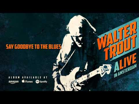 Walter Trout - Say Goodbye To The Blues (ALIVE in Amsterdam) 2016