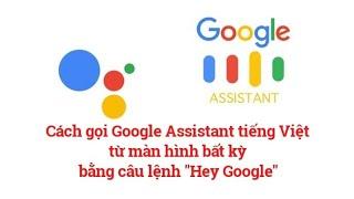 Cách gọi Trợ lý ảo Google Assistant tiếng Việt từ màn hình bất kì bằng câu lệnh Hey Google