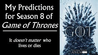 My Predictions for Game of Thrones Season 8, the Final Season