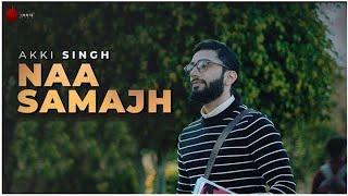 Naa Samajh Official Video - Akki Singh | Kunaal-Rangon | Indie Music Label | Sony Music India