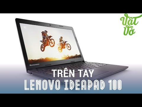 Vật Vờ - Đánh giá nhanh Laptop Lenovo ideapad 100: sự lựa chọn tốt cho học sinh, sinh viên.
