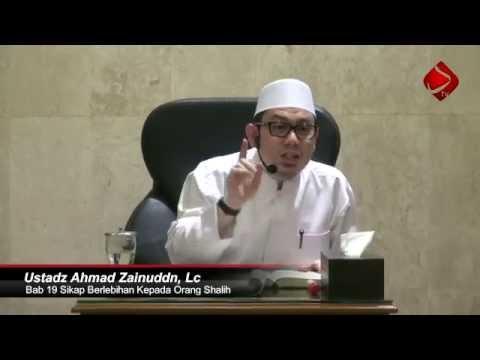Bab 19 Sikap Berlebihan Kepada Orang Shalih #2.1 - Ustadz Ahmad Zainuddin, Lc