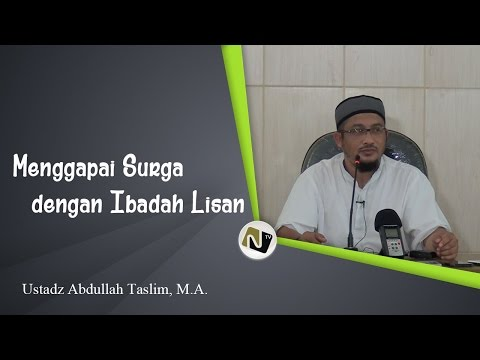 Ustadz Abdullah Taslim, M.A. - Menggapai Surga Dengan Ibadah Lisan