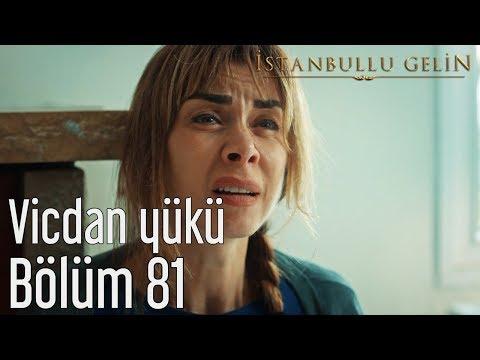 İstanbullu Gelin 81. Bölüm - Vicdan Yükü